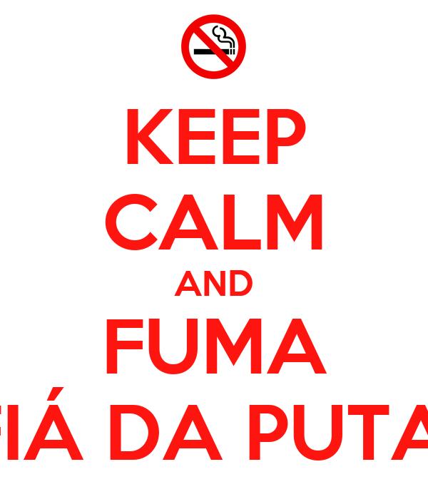 KEEP CALM AND FUMA FIÁ DA PUTA!