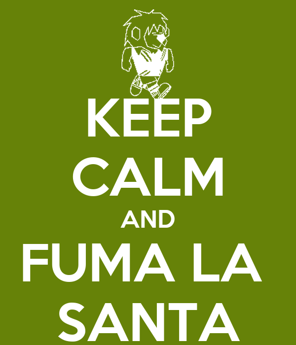 KEEP CALM AND FUMA LA  SANTA