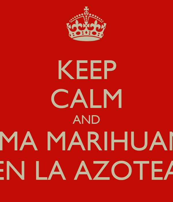KEEP CALM AND FUMA MARIHUANA EN LA AZOTEA