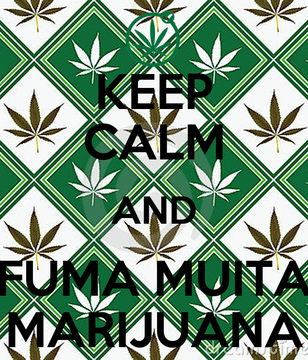 KEEP CALM AND FUMA MUITA MARIJUANA