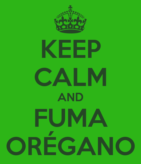 KEEP CALM AND FUMA ORÉGANO