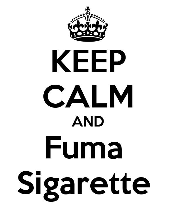 KEEP CALM AND Fuma  Sigarette