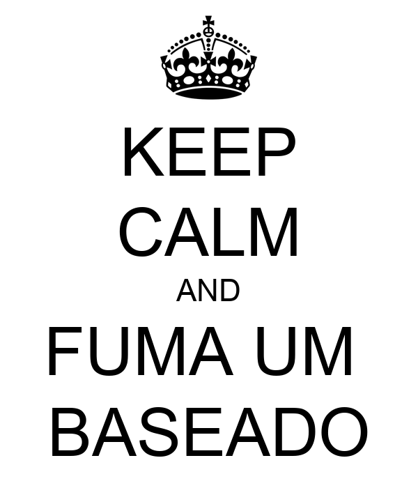 KEEP CALM AND FUMA UM  BASEADO