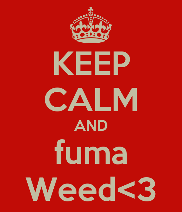 KEEP CALM AND fuma Weed<3