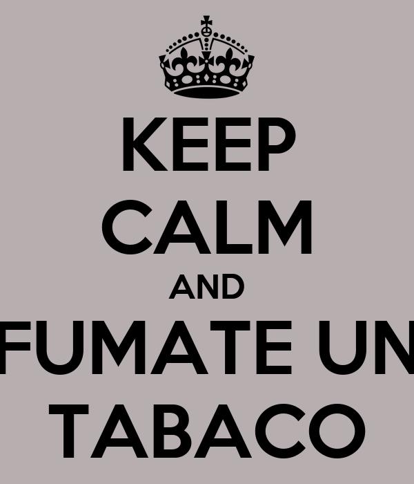 KEEP CALM AND FUMATE UN TABACO