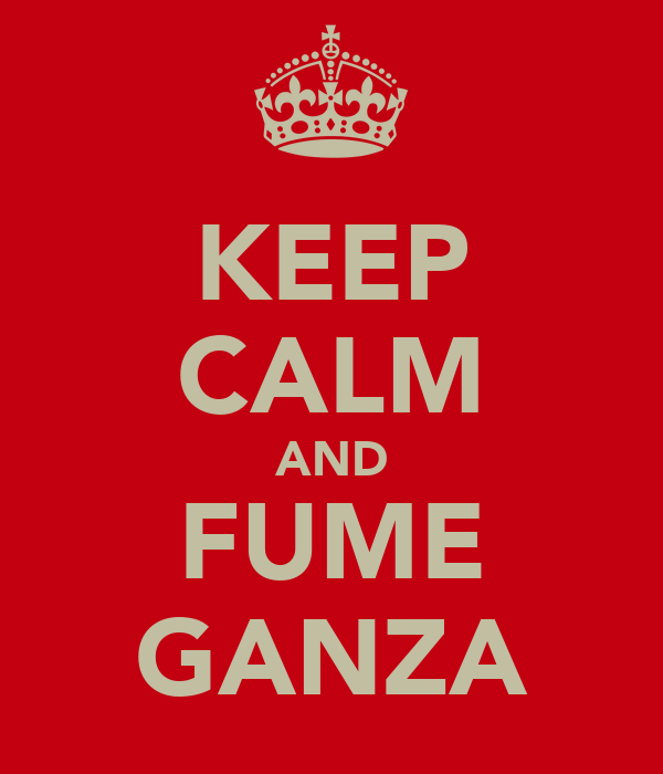 KEEP CALM AND FUME GANZA