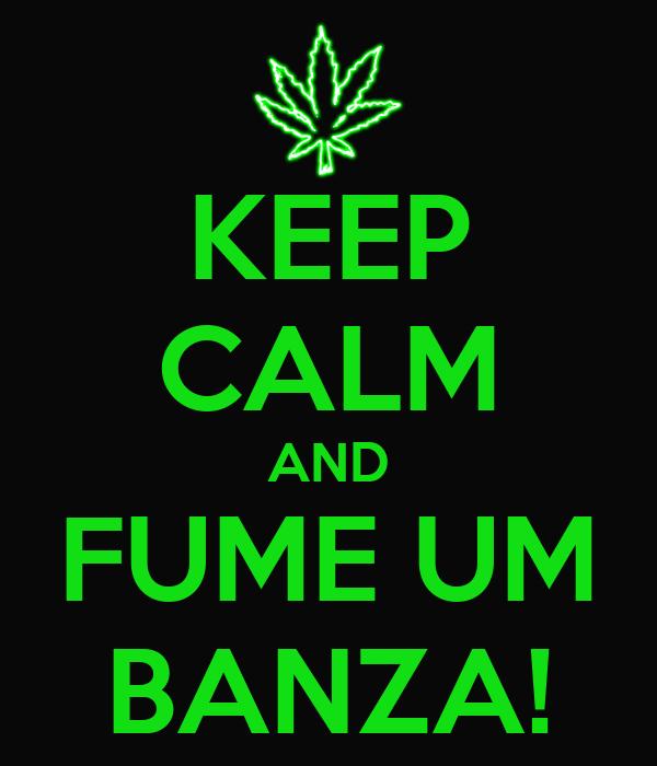 KEEP CALM AND FUME UM BANZA!