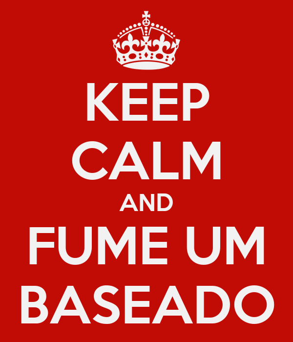 KEEP CALM AND FUME UM BASEADO