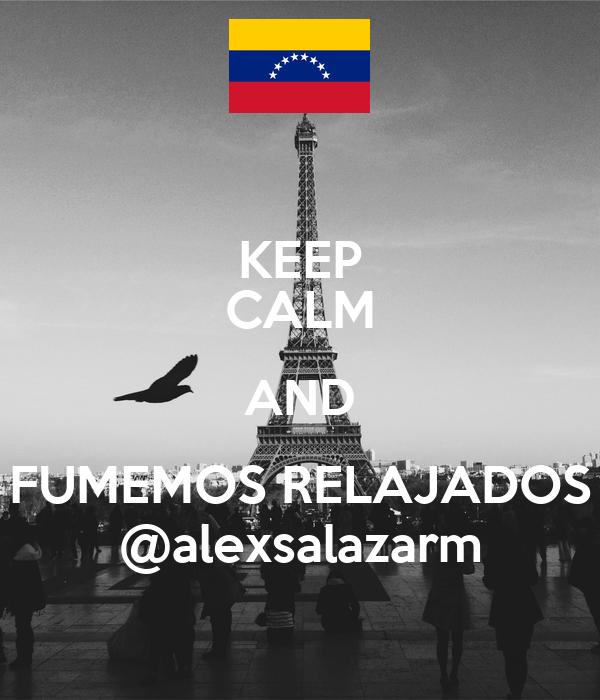 KEEP CALM AND FUMEMOS RELAJADOS @alexsalazarm