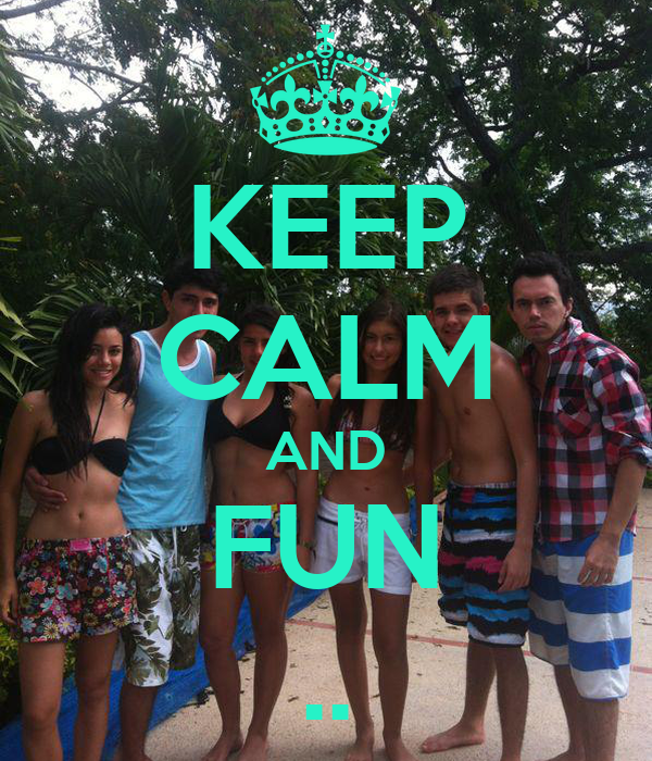 KEEP CALM AND FUN ..
