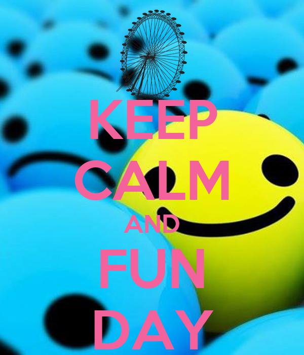 KEEP CALM AND FUN DAY