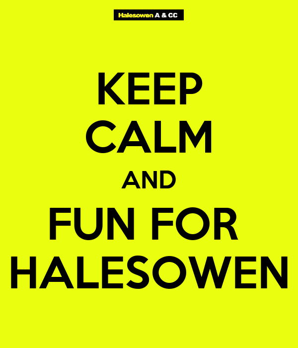 KEEP CALM AND FUN FOR  HALESOWEN