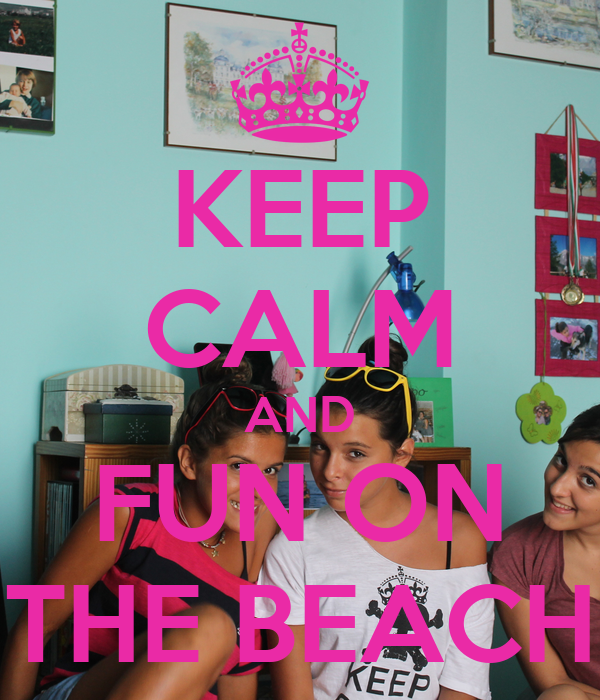 KEEP CALM AND FUN ON THE BEACH