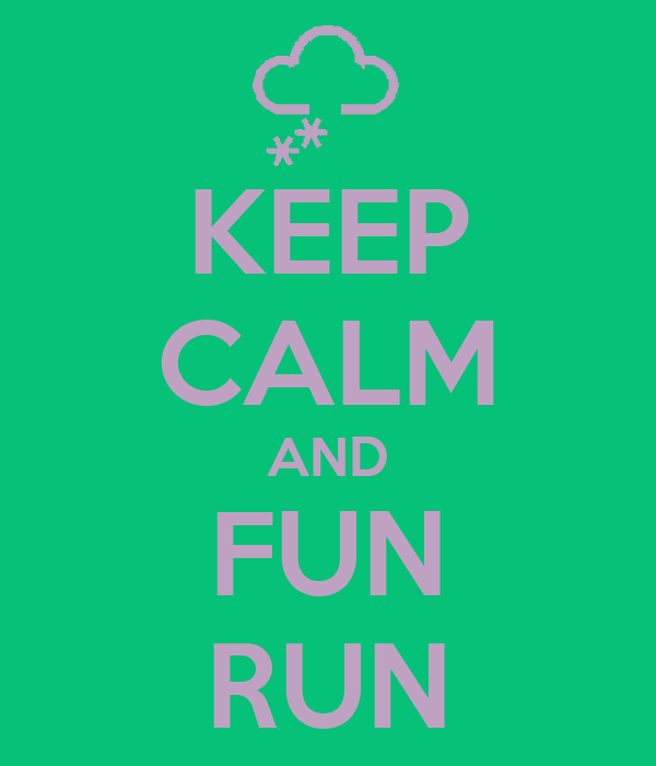 KEEP CALM AND FUN RUN