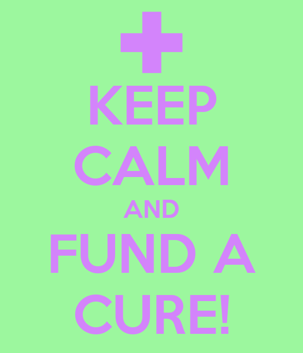 KEEP CALM AND FUND A CURE!