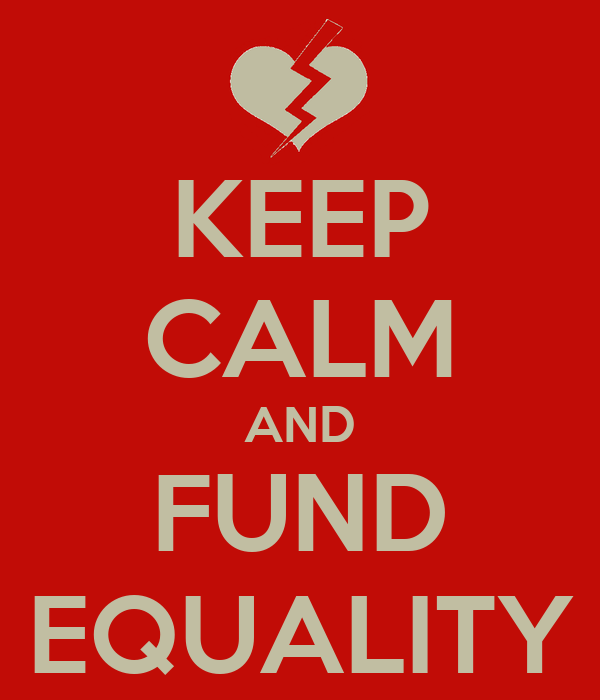 KEEP CALM AND FUND EQUALITY