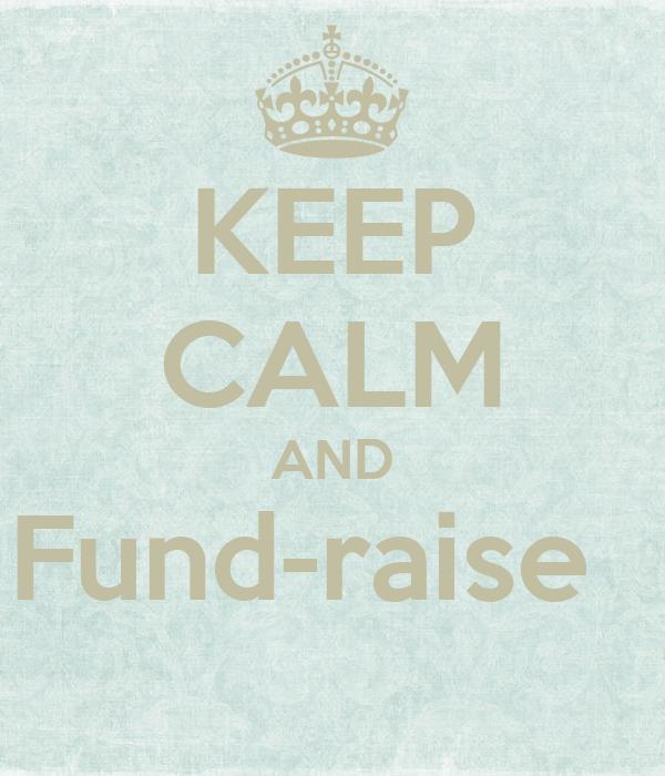KEEP CALM AND Fund-raise