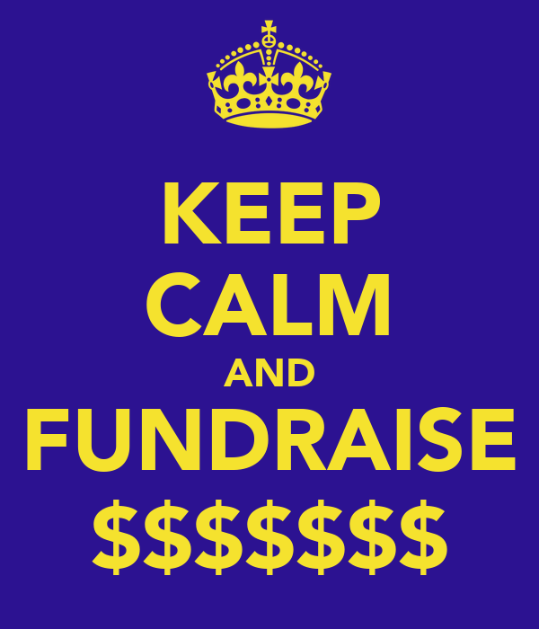 KEEP CALM AND FUNDRAISE $$$$$$$