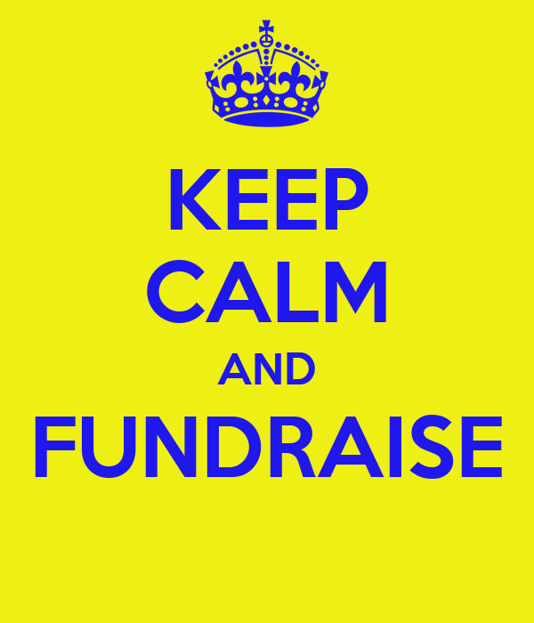 KEEP CALM AND FUNDRAISE