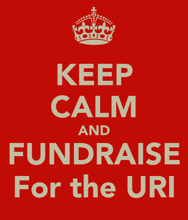 KEEP CALM AND FUNDRAISE For the URI