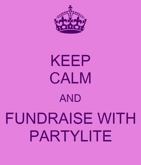 KEEP CALM AND FUNDRAISE WITH PARTYLITE