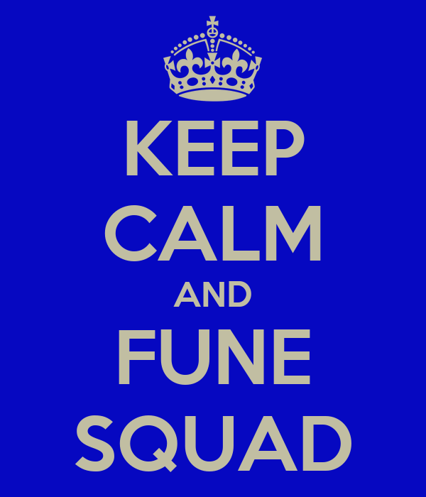 KEEP CALM AND FUNE SQUAD