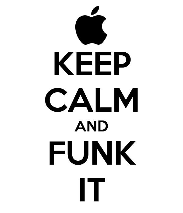 KEEP CALM AND FUNK IT