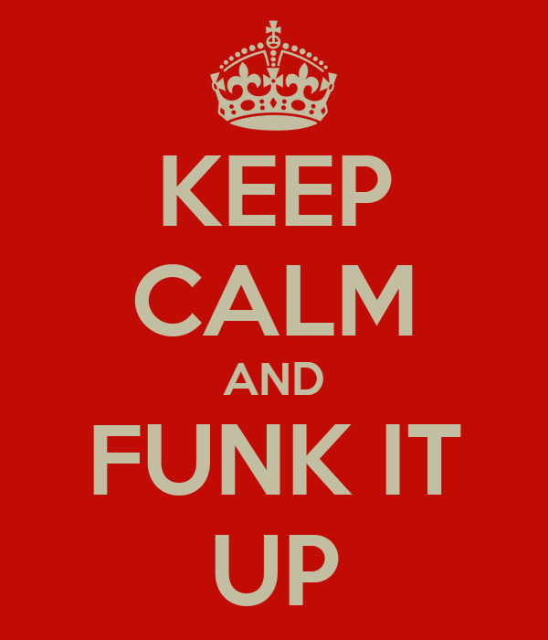 KEEP CALM AND FUNK IT UP