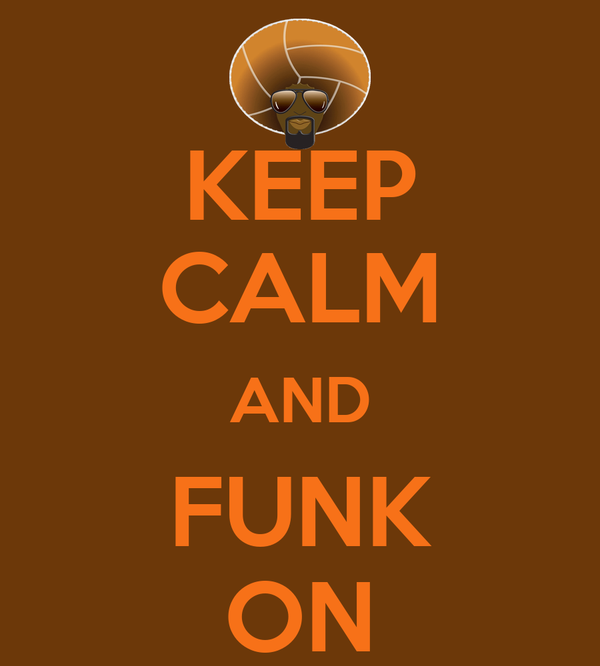 KEEP CALM AND FUNK ON