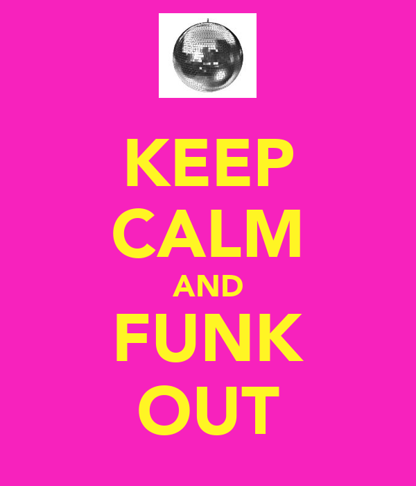 KEEP CALM AND FUNK OUT