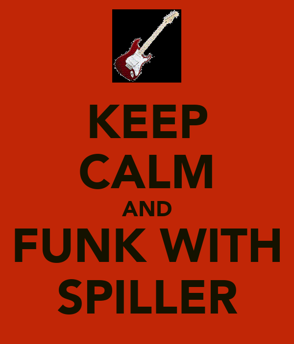 KEEP CALM AND FUNK WITH SPILLER
