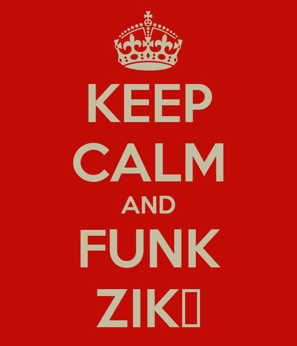 KEEP CALM AND FUNK ZIK▲