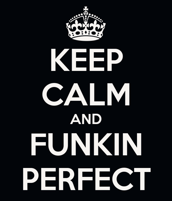 KEEP CALM AND FUNKIN PERFECT