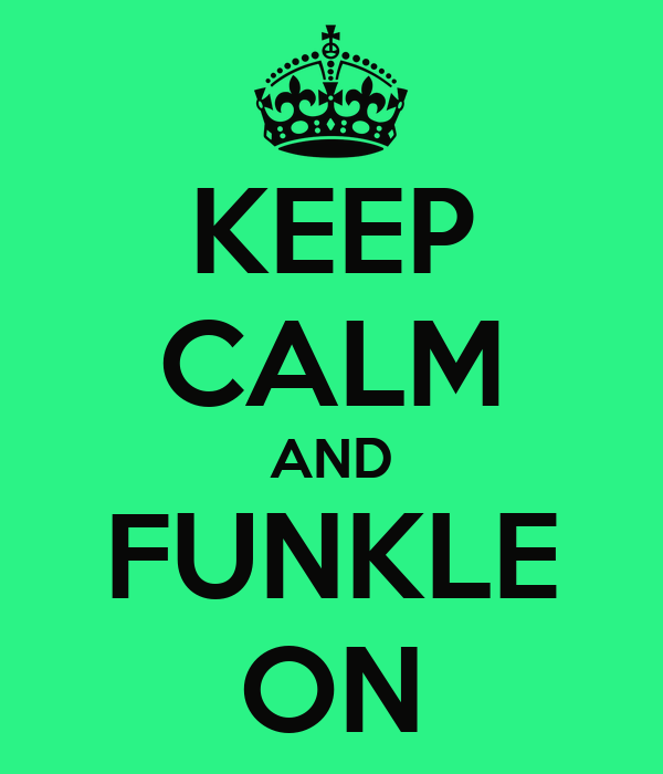 KEEP CALM AND FUNKLE ON