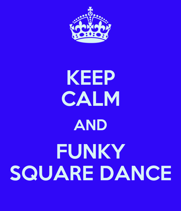 KEEP CALM AND FUNKY SQUARE DANCE