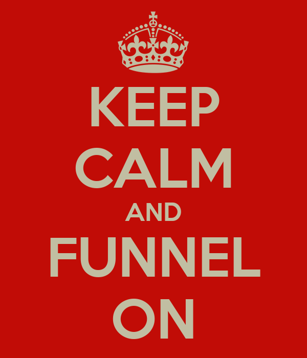 KEEP CALM AND FUNNEL ON
