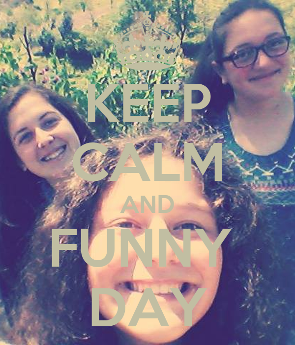 KEEP CALM AND FUNNY  DAY