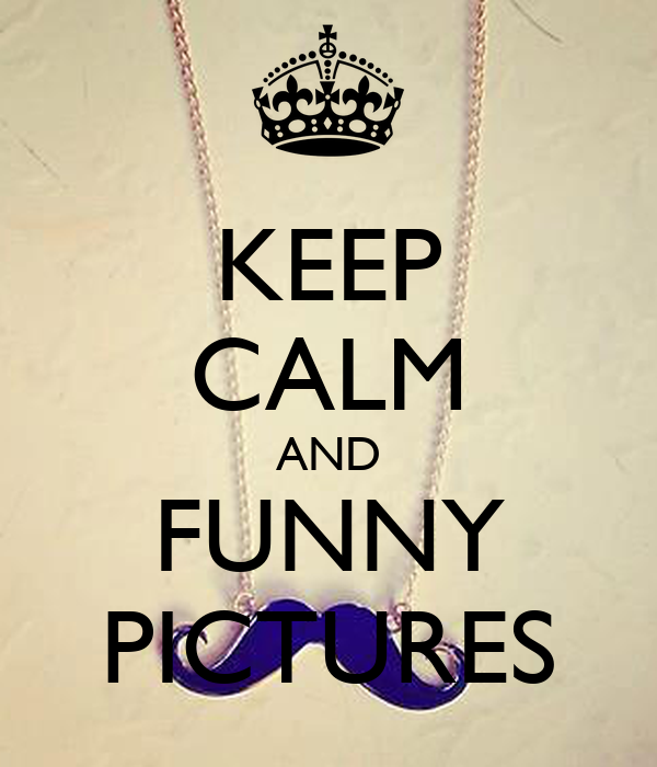 KEEP CALM AND FUNNY PICTURES