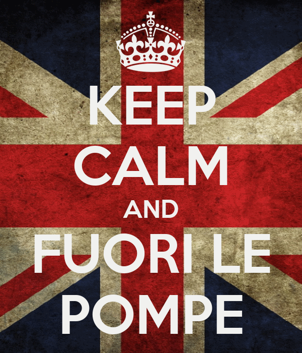 KEEP CALM AND FUORI LE POMPE