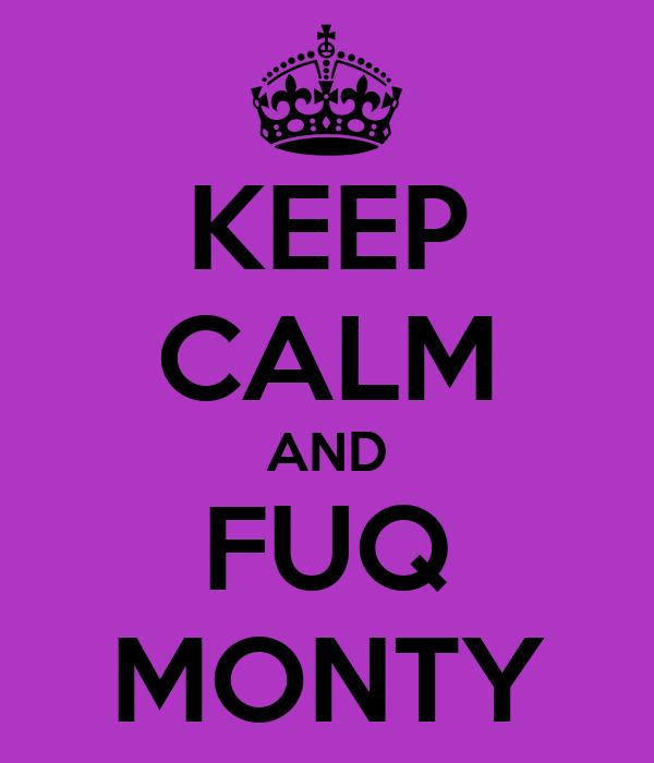 KEEP CALM AND FUQ MONTY