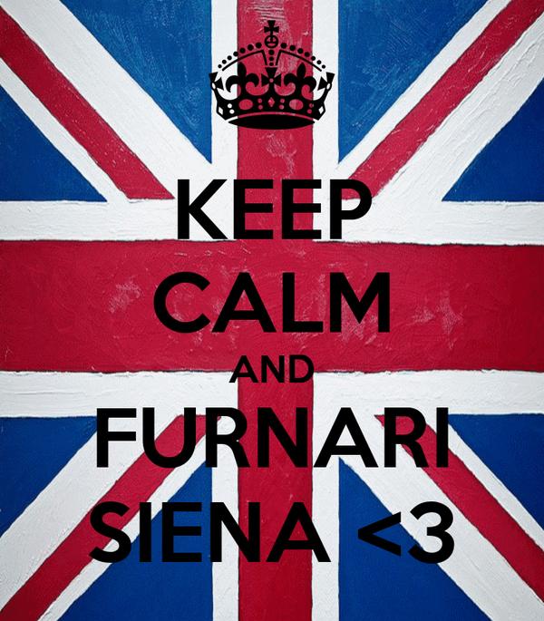 KEEP CALM AND FURNARI SIENA <3