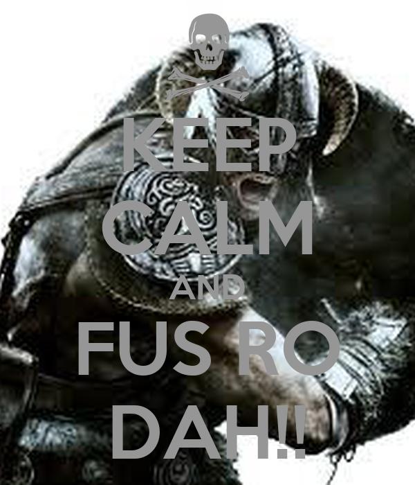KEEP CALM AND FUS RO DAH!!