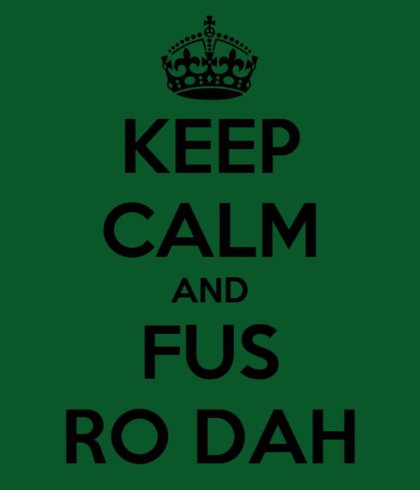 KEEP CALM AND FUS RO DAH
