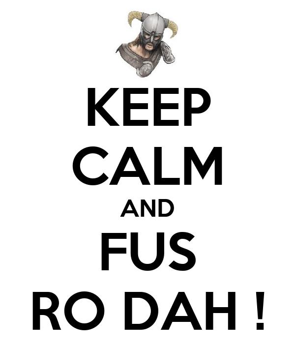 KEEP CALM AND FUS RO DAH !