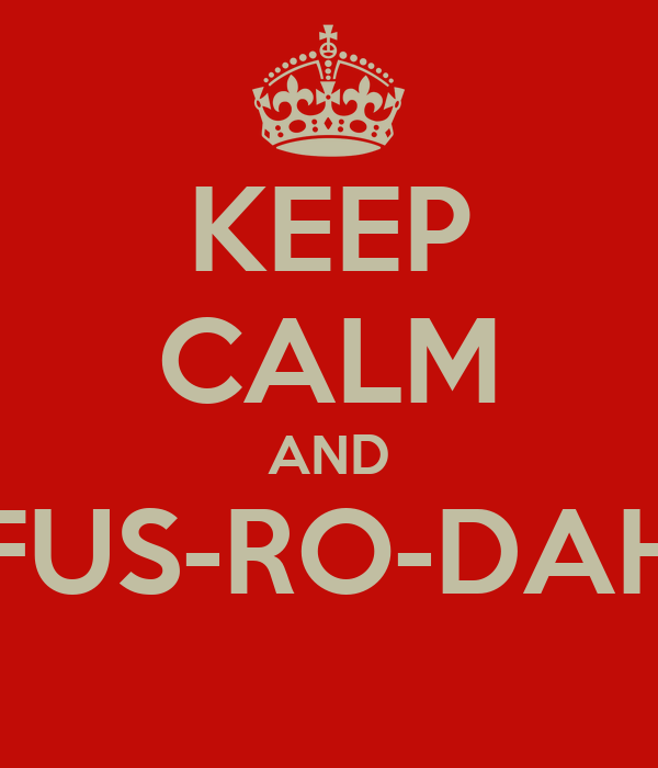 KEEP CALM AND FUS-RO-DAH