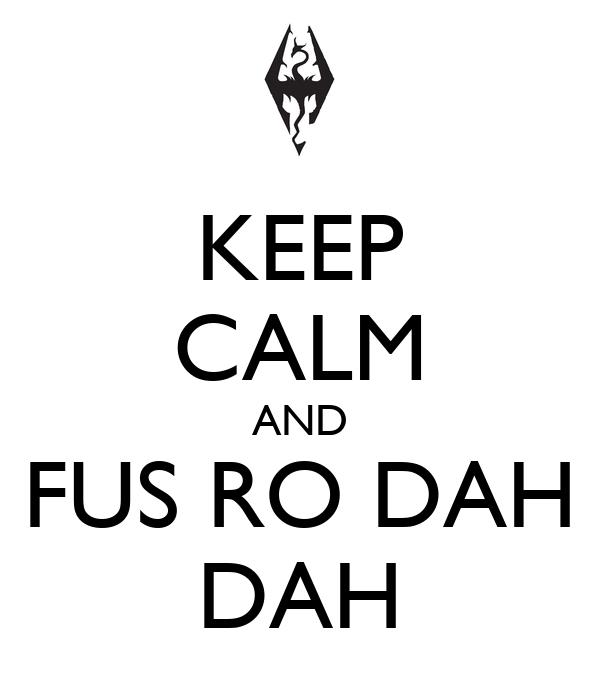 KEEP CALM AND FUS RO DAH DAH