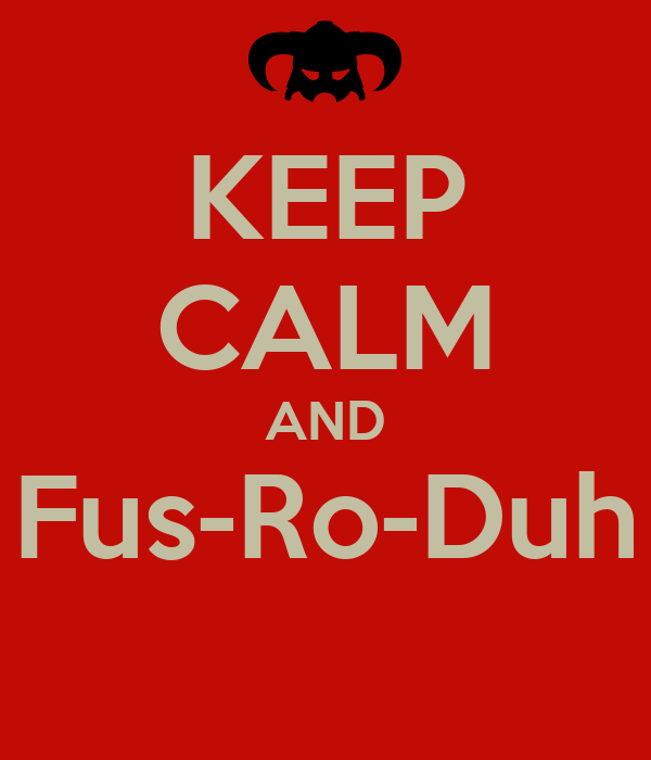 KEEP CALM AND Fus-Ro-Duh