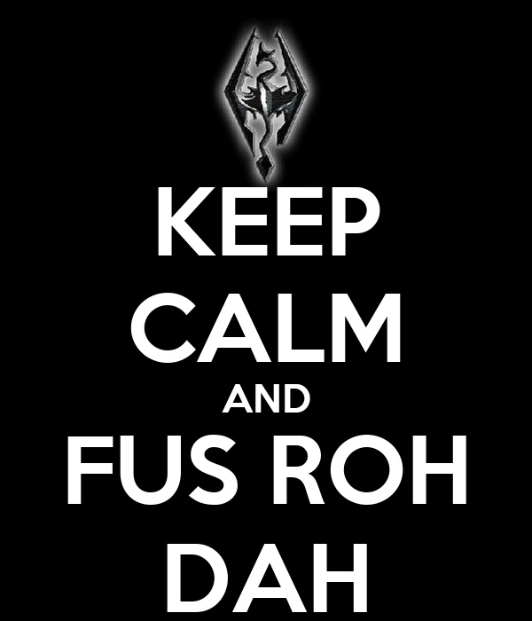 KEEP CALM AND FUS ROH DAH