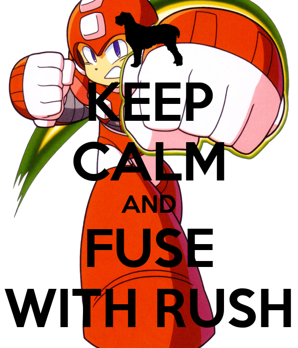 KEEP CALM AND FUSE WITH RUSH