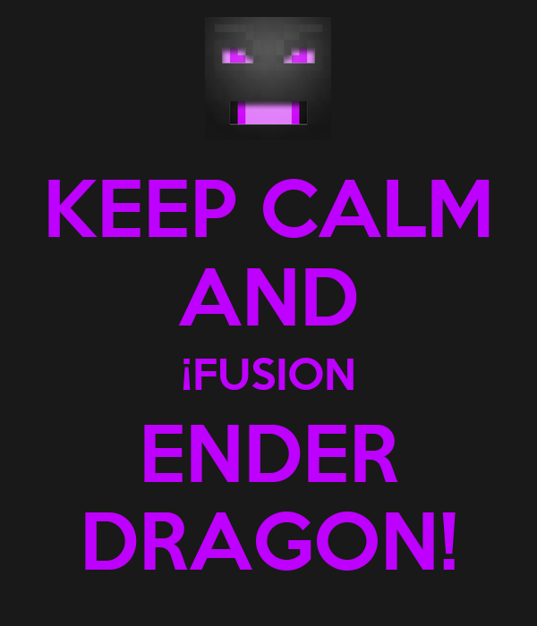 KEEP CALM AND ¡FUSION ENDER DRAGON!
